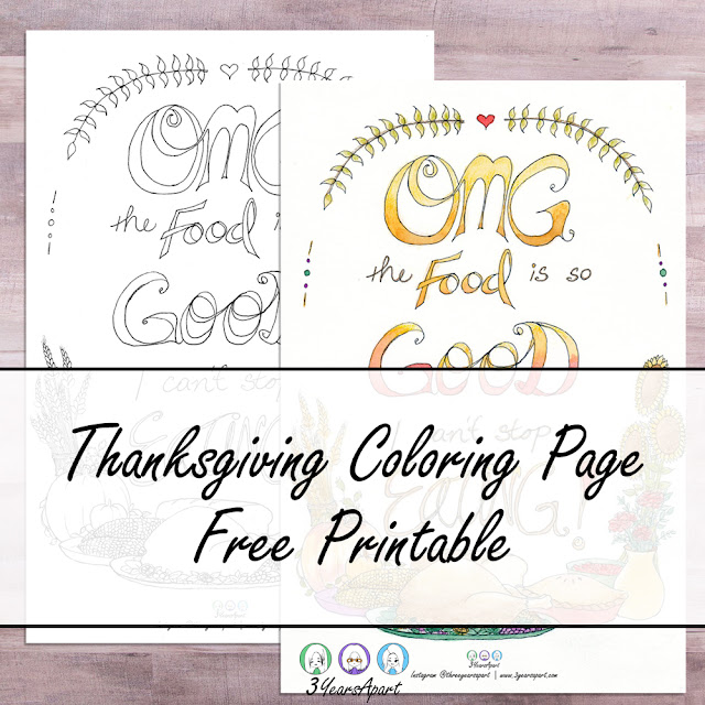 3 Years Apart - OMG the Food is so Good I Can't Stop Eating Thanksgiving Free Printable Coloring Page