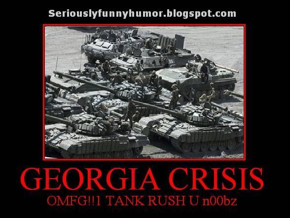 Georgia Crisis - OMFG!!! TANK RUSH U n00bz!!! :p