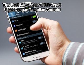 Tips Agar Selalu Tidak Bosan dg Tampilan Android