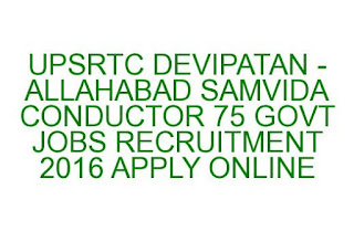 UPSRTC DEVIPATAN-ALLAHABAD SAMVIDA CONDUCTOR 75 GOVT JOBS RECRUITMENT 2016 APPLY ONLINE 14-05-2016