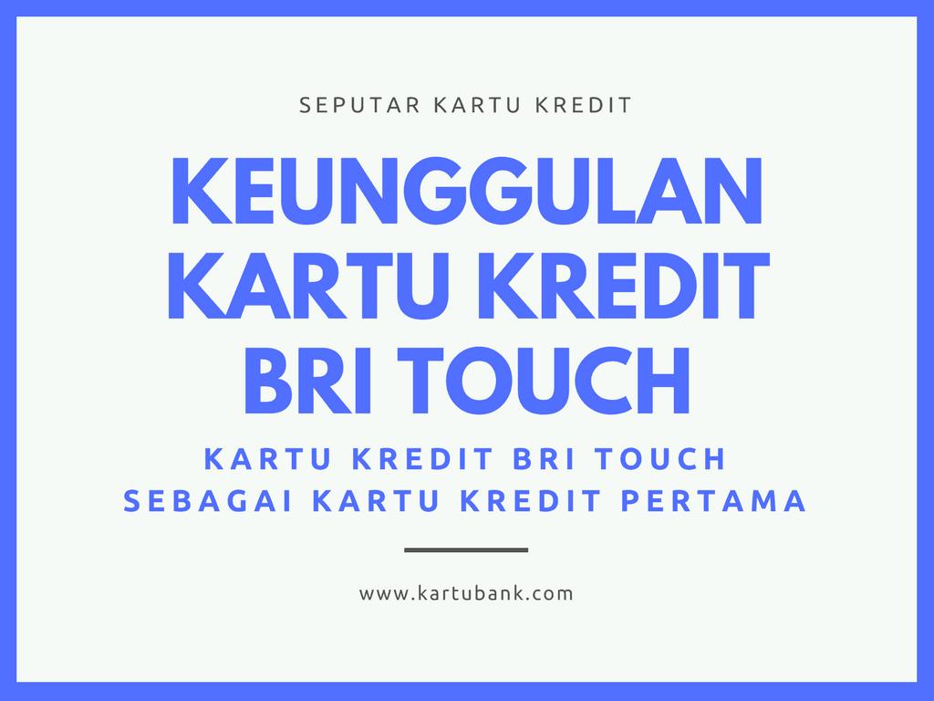 Membahas Keunggulan Kartu Kredit Bri Touch Sebagai Kartu Pertama Kartu Bank