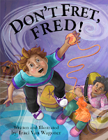 Don't Fret Fred Cover version 1, written and illustrated by Traci Van Wagoner