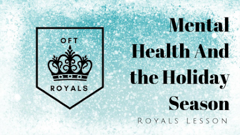 Mental Health and the Holidays – Royals Lesson!