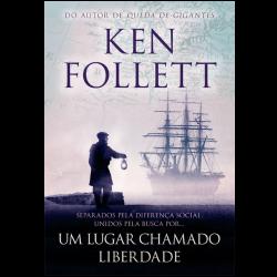Ken Follett, Um lugar chamado liberdade, Editora Arqueiro
