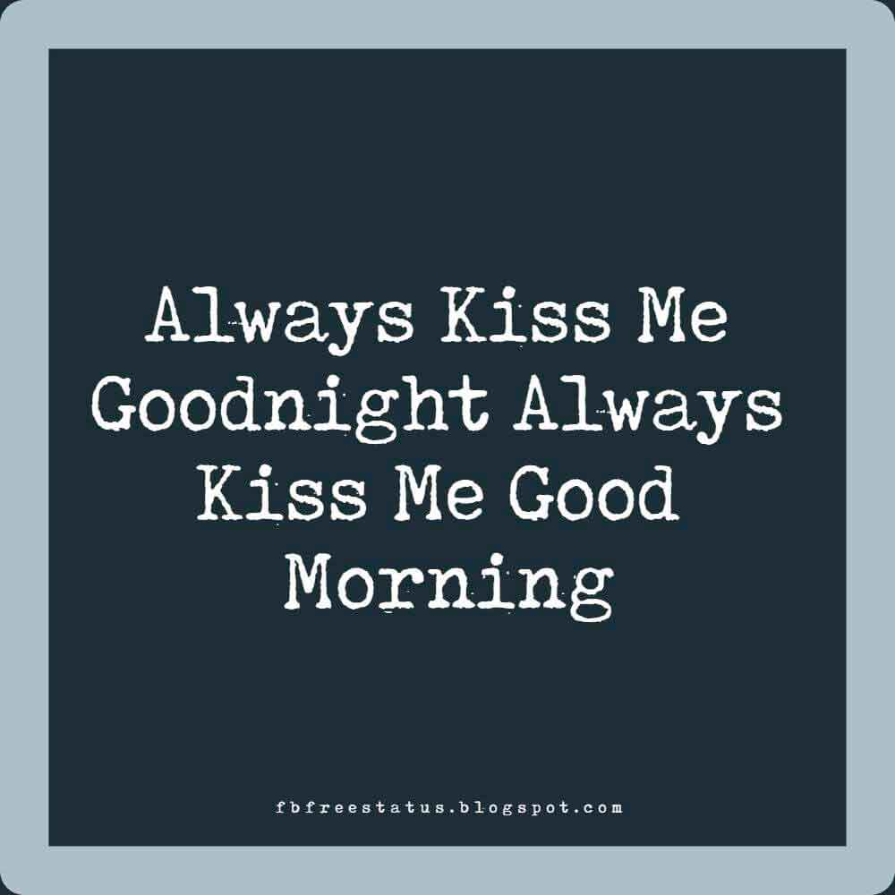Always Kiss Me Goodnight Always Kiss Me Good Morning.