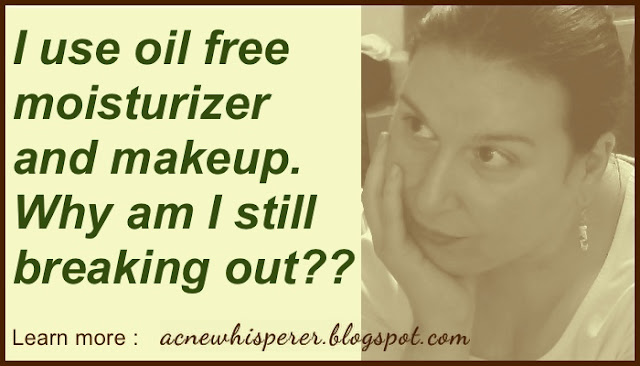 I use oil free moisturizer and makeup.  Why am I still breaking out??