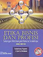 Judul Buku : Etika Bisnis Dan Profesi – Tantangan Membangun Manusia Seutuhnya Edisi Revisi Pengarang : Sukrisno Agoes – I Cenik Ardana Penerbit : Salemba Empat