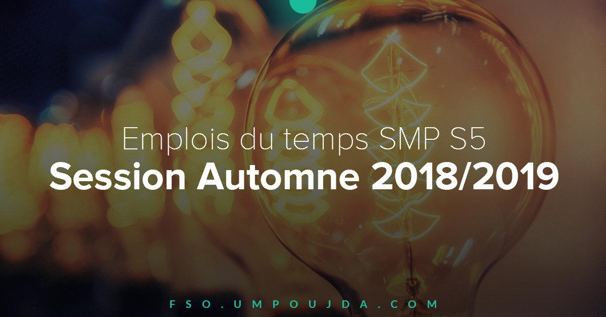 SMP S5 : Emplois du temps Session Automne 2018/2019
