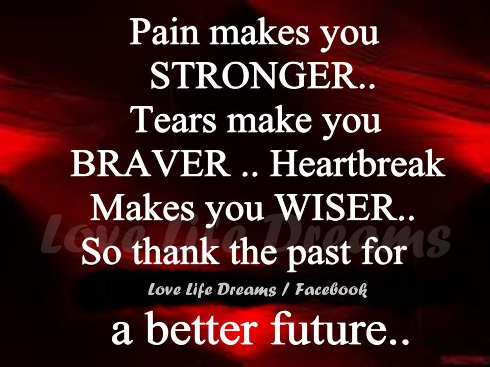 love life dreams pain makes you stronger