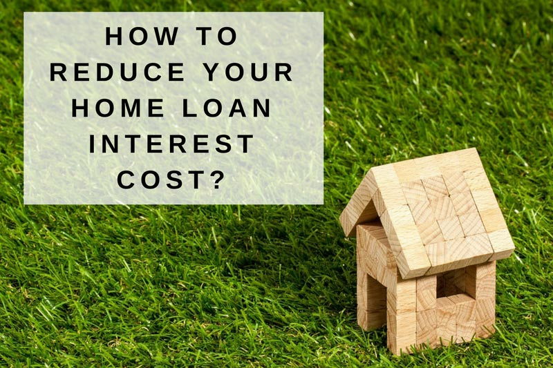Home Loan, Reduce Interest Cost, Reduce Home Loan