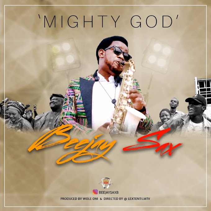 NEW MUSIC + VIDEO : BEEJAY SAX - MIGHTY GOD ~ @beejaysaxbolaji
