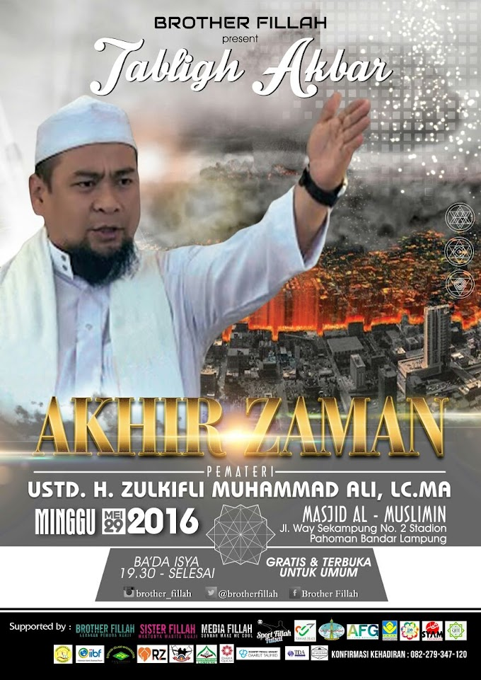 Ikuti Tabligh Akbar Akhir Zaman bersama Ustadz H. Zulkifli Muhammad Ali,Lc.,M.A.
