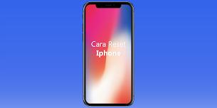 Cara Reset iPhone Kembali ke Pengaturan Awal