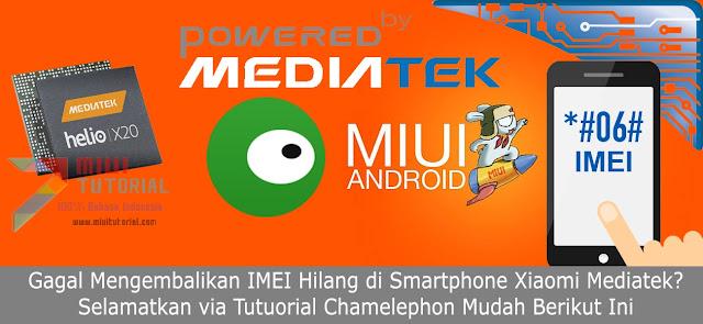 Gagal Mengembalikan IMEI Hilang di Smartphone Xiaomi Mediatek? Selamatkan via Tutuorial Chamelephon Mudah Berikut Ini