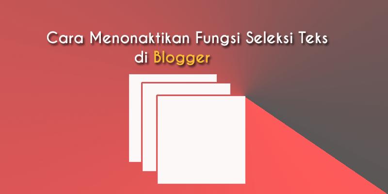 Cara Menonaktifkan Fungsi Seleksi Teks di Blogger