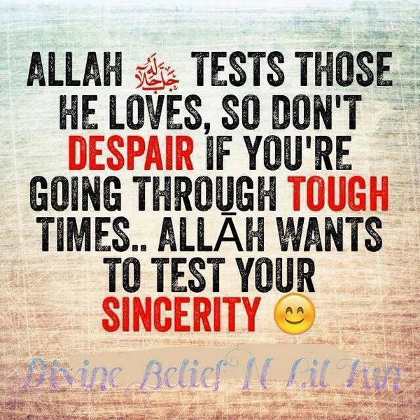 Allah tests those he loves, so don't despair - quotes