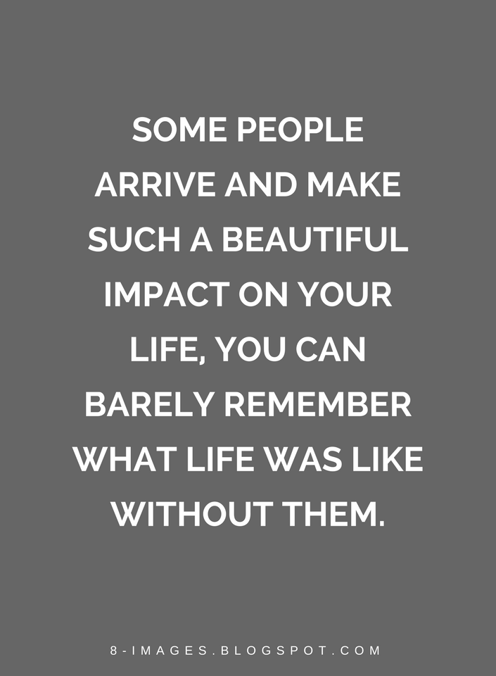 Quotes Some People Arrive And Make Such A Beautiful Impact On Your Adorable Positive People Quotes