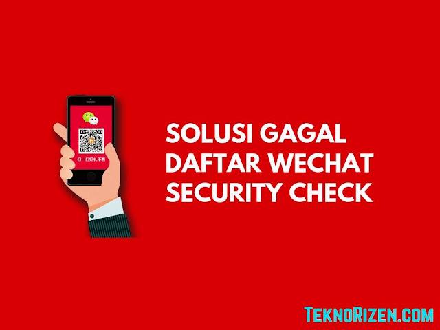 Solusi Mengatasi Gagal Daftar WeChat di Security Check