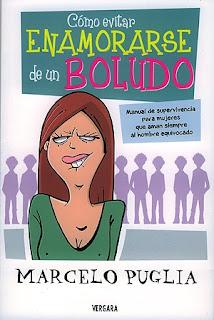 """""""como evitar enamorarse de un boludo"""" por Marcelo Puglia"""
