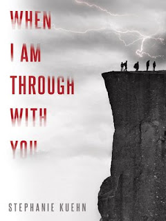 When I am Through With You, by Stephanie Kuehn book cover