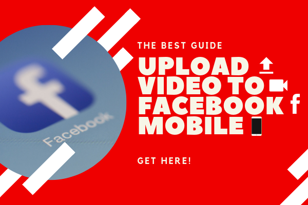 How To Upload Video To Facebook Mobile<br/>