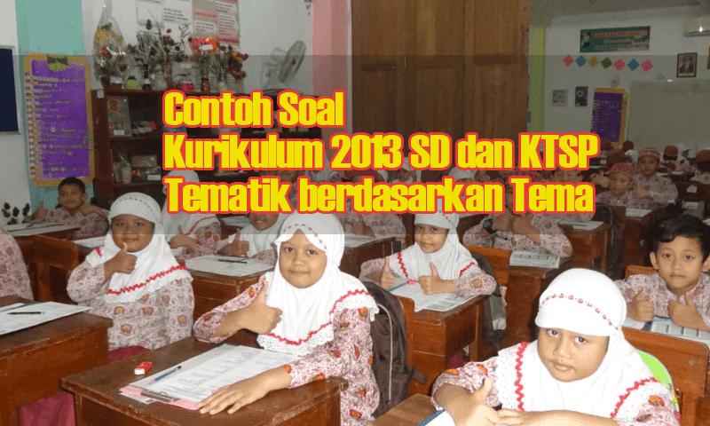 Contoh Soal Kurikulum 2013 SD dan KTSP Tematik berdasarkan Tema