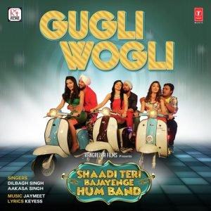 Gugli Wogli (Shaadi Teri Bajayenge Hum Band)