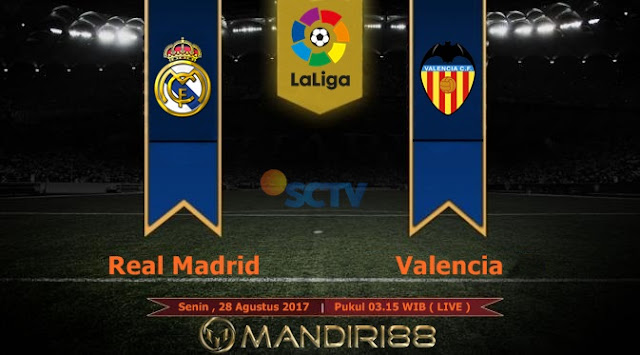 Prediksi Bola : Real Madrid Vs Valencia , Senin 28 Agustus 2017 Pukul 03.15 WIB @ SCTV