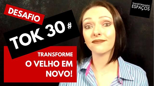 Transforme o velho em novo! - Tok 30 | Desafio 52 toks de organização e decor