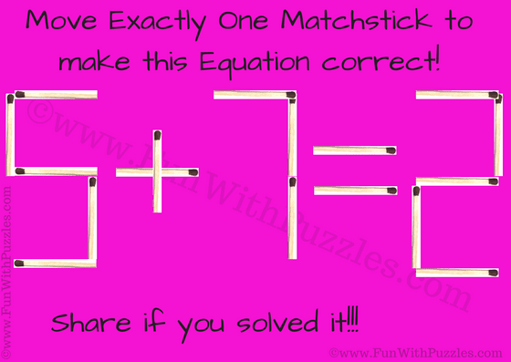 It is matchstick math puzzle in which you have to move exactly one matchstick to make the given equation 5+7=2 correct