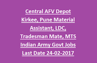 Central AFV Depot Kirkee, Pune Material Assistant, LDC, Tradesman Mate, MTS Indian Army Group C Govt Jobs Last Date 24-02-2017