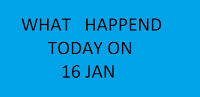 WHAT HAPPEN TODAY IN HISTORY ON 16 JAN