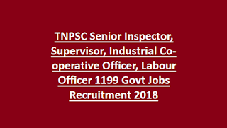 TNPSC Senior Inspector, Supervisor, Industrial Co-operative Officer, Labour Officer Govt Jobs 1199 Vacancies Recruitment Notification 2018