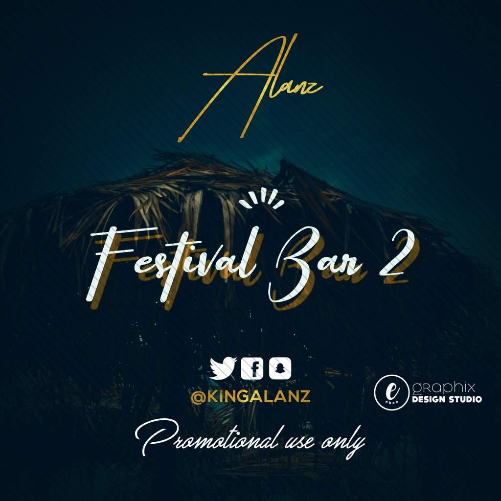 Alanz - Festival Bar (PART 1 & 2) | @KingAlanz ‏