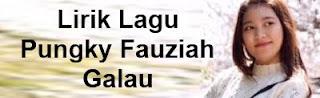 Lirik Lagu Pungky Fauziah - Galau