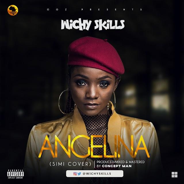 #MUSIC: WICHY SKILLS- ANGELINA (Simi cover)  | @Wichyskills / #OOZ