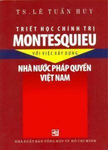 Triết học chính trị Montesquieu với việc xây dựng nhà nước pháp quyền Việt Nam - Lê Tuấn Huy