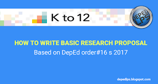 HOW TO WRITE BASIC RESEARCH PROPOSAL - Based on DepEd order# 16 s 2017