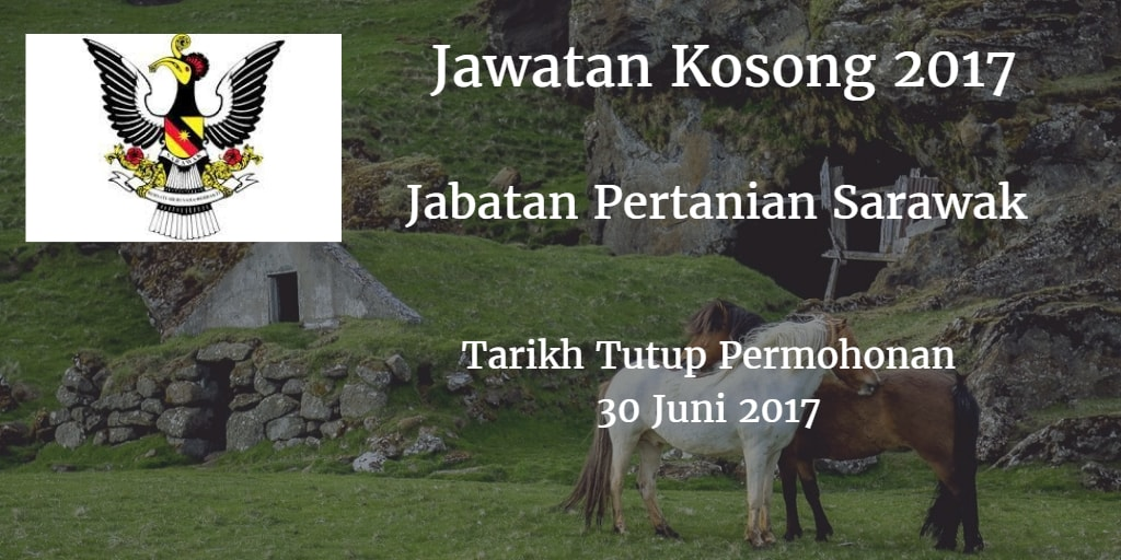 Jawatan Kosong Jabatan Pertanian Sarawak 30 Juni 2017