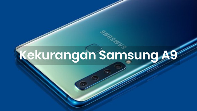 Kekurangan Samsung Galaxy A9 2018