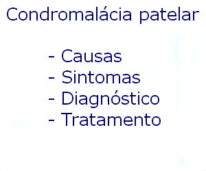 Condromalácia patelar causas sintomas diagnóstico tratamento prevenção riscos complicações