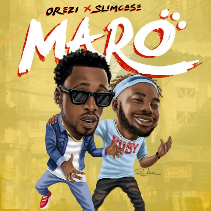 DOWNLOAD MUSIC: Orezi - Maro ft. Slimcase