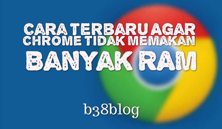 Cara Terbaru Agar Chrome Tidak Memakan Banyak RAM