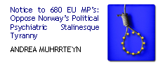 Notice to 680 EU MP's: no v. breivik: oppose norway's Political Psychiatric Stalinesque Tyranny