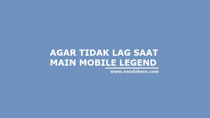 agar tidak lag saat main ml mobile legend