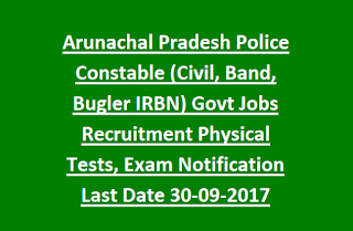 Arunachal Pradesh Police Constable (Civil, Band, Bugler IRBN) Govt Jobs Recruitment Physical Tests, Exam Notification Last Date 30-09-2017