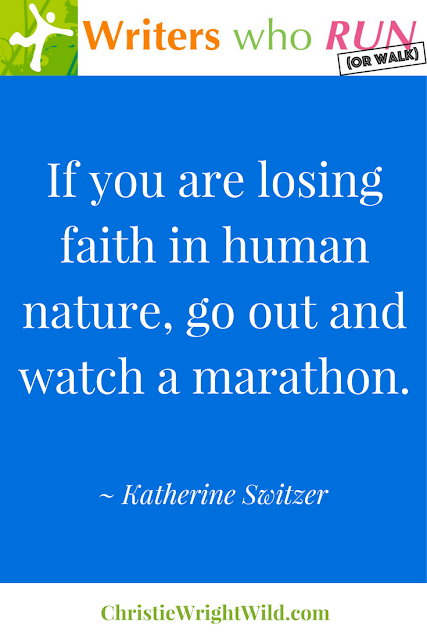 """If you are losing faith in human nature, go out and watch a marathon."" ~ Katherine Switzer 