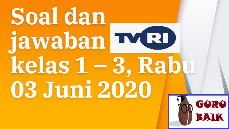 gambar jawaban soal TVRI untuk kelas 1 - 3 tanggal 03 juni 2020
