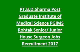 PT.B.D.Sharma Post Graduate Institute of Medical Science PGIMS Rohtak Senior, Junior House Surgeon Jobs Recruitment 2017