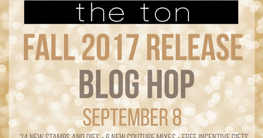 The Ton's Fall 2017 Release. BLOG HOP